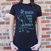 Load image into Gallery viewer, Beach Better Have My Money T-Shirt (Ladies)