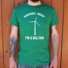 Load image into Gallery viewer, Renewable Energy I'm A Big Fan T-Shirt (Mens)