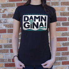 Load image into Gallery viewer, Damn Gina T-Shirt (Ladies)
