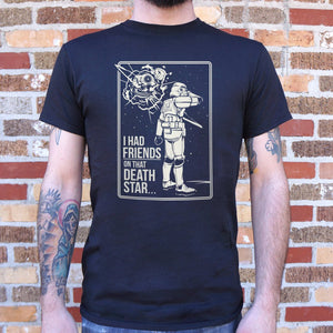 I Had Friends On That Death Star T-Shirt (Mens)