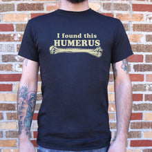 Load image into Gallery viewer, I Found This Humerus T-Shirt (Mens)