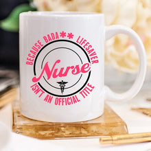 Load image into Gallery viewer, Funny Nurse Mug - Because Bada** Lifesaver Isn't