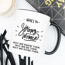 Load image into Gallery viewer, Here's to Strong Women Mug, Funny Mug, Coffee Cup,