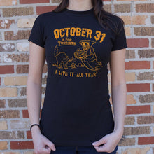 Load image into Gallery viewer, October 31 Is For Tourists I Live It All Year Halloween T-Shirt (Ladies)