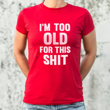 Load image into Gallery viewer, I'm Too Old For This Shit T-Shirt (Ladies)