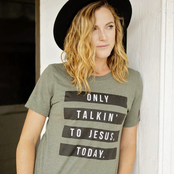 Only Talkin' To Jesus Today Tee