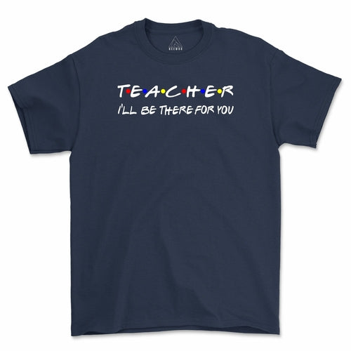 Teacher I'll Be There For You T-Shirt - Lady Galore
