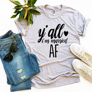Y'all I'm Married Af T-shirt - Lady Galore