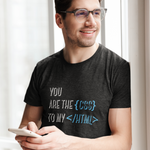 YOU ARE THE CSS TO MY HTML BLACK T-SHIRT FOR MEN