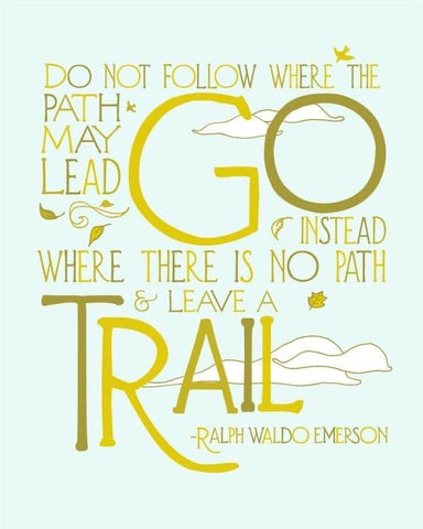 Do not follow the where the path may lead... Ralph Waldo Emerson