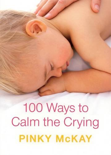 100 Ways to Calm the Crying  Pinky McKay