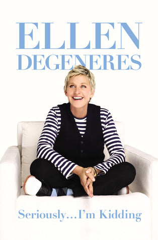 Seriously... Im Kidding Ellen DeGeneres