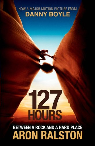 127 hours  between a Rock And a Hard Place   Aron Ralston