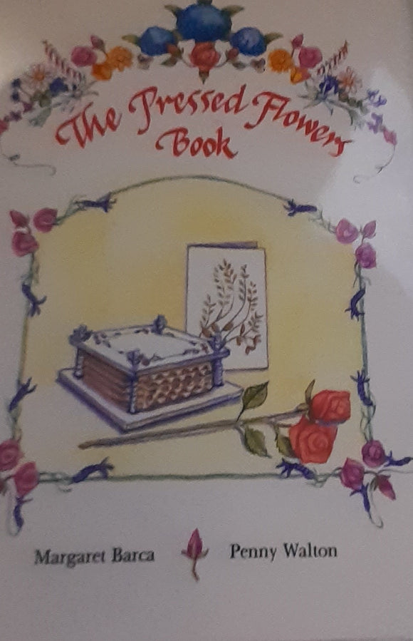 The Pressed Flowers Book  Margaret Barca Penny Walton