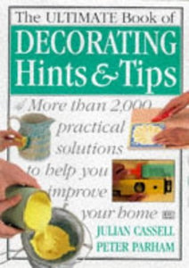 The Ultimate Book of Decorating Hints & Tips - Julian Cassel & Peter Parham