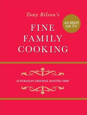 Fine family Cooking - Tony Bilson's