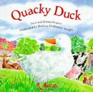 Quacky Duck  Paul and Emma Rogers  Illustrated by Barbara Mullarney Wright