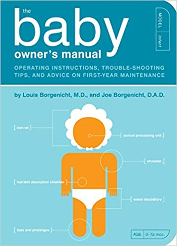 The Baby Owner's Manual  Louis Borgenicht M.D. and Joe Borgenicht D.A.D