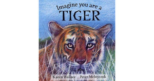 Imagine You Are a Tiger  Karen Wallace and Peter Melnyczuk