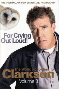 For Crying Out Loud Jeremy Clarkson