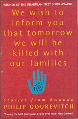 We Wish To Inform You That Tomorrow We Will Be Killed With Our Families Philip Gourevitch