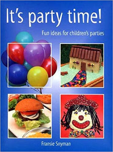 Its party time! Fun ideas for children's parties Fransie Snyman