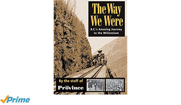 The Way We Were - B.C.'s Amazing Journey to the Millennium