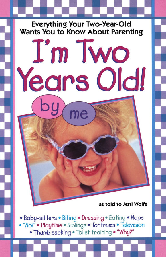 I'm Two Years Old! by Me  As told by Jerri Wolfe