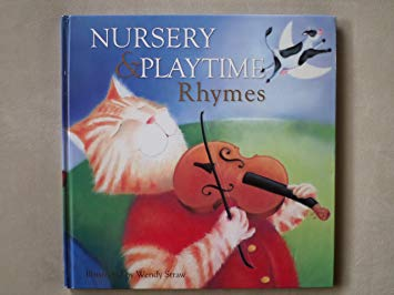 Nursery & Playtime  Rhymes  Illustrated by Wendy Straw