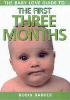 The Baby Love Guide to the First Three Months  Robin Barker