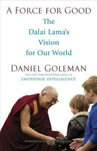 A Force for Good  The Dalai Lama's Vision for Our World  Daniel Goleman
