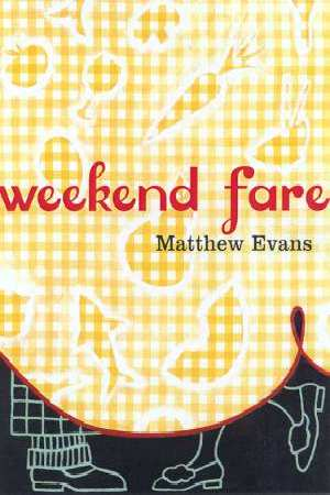 Weekend Fare Matthew Evans