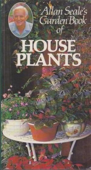 Alan Seale's Garden Book of House Plants