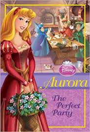 Disney Princess: Aurora The Perfect Party  Parragon Books Ltd