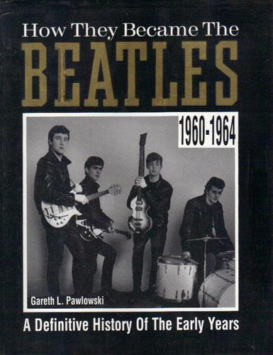 How They Became The Beatles  Gareth L. Pawlowski
