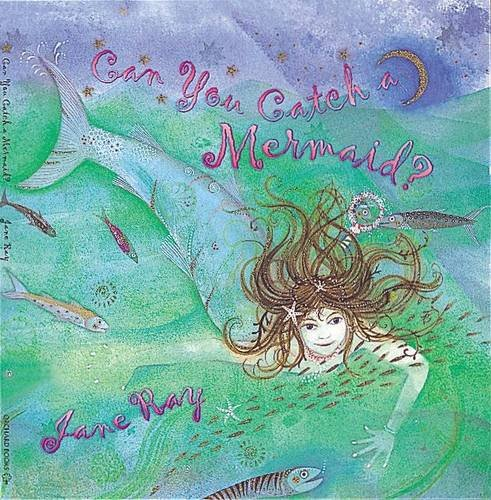 Can You Catch A Mermaid?  Jane Ray