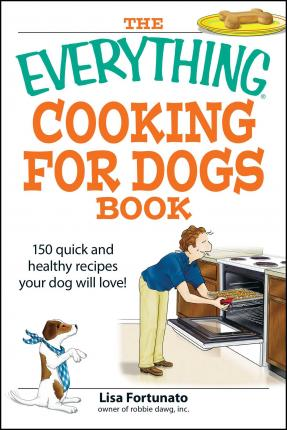 The Everything Cooking For Dogs Book  Lisa Fortunato