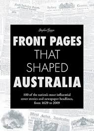 Front Pages That Shaped Australia  Stephen Gapps