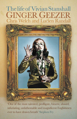 The Life of Vivian Stanshall  Ginger Geezer  Lucian Randall and Chris Welch