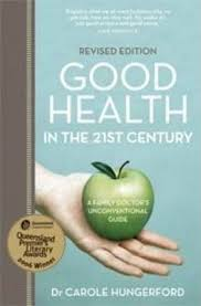 Good Health in the 21st Century - A Family Doctor's Unconventional Guide Dr Carole Hungerford