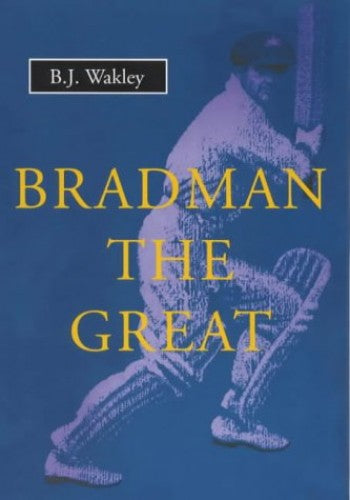 Bradman the Great  B.J. Wakley