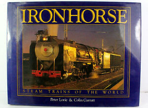 Ironhorse: Steam Trains Of The World  Peter Lorie  Colin Garratt