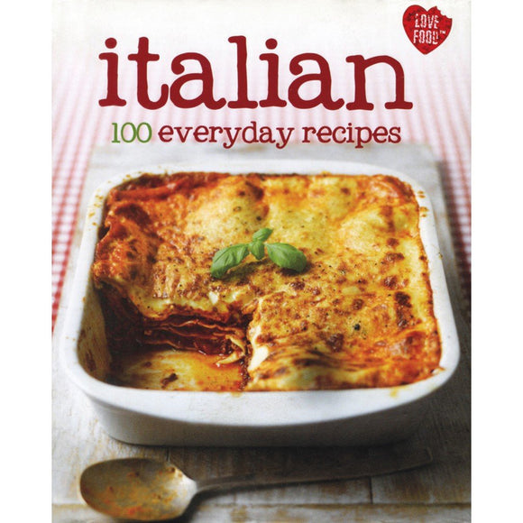 Italian 100 Everyday Recipes  Parragon Books Limited