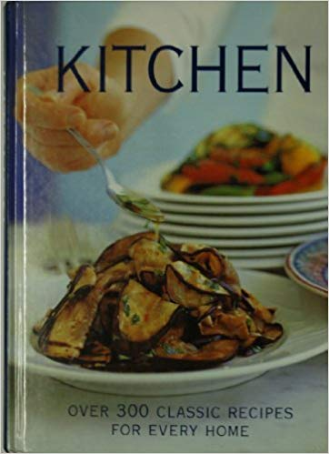 Kitchen : Over 300 Classic Recipes For Every Home  Michele Cranston