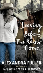 Leaving Before The Rains Come  Alexandra Fuller