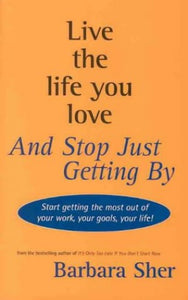 Live the Life You Love And Stop Just Getting By  Barbara Sher