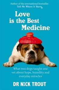 Love is the Best Medicine - Dr Nick Trout