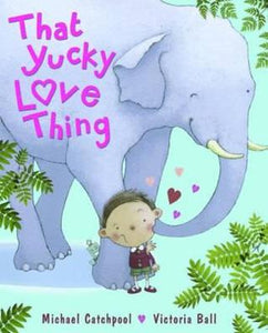 That Yucky Love Thing  Michael Catchpool  Victoria Ball
