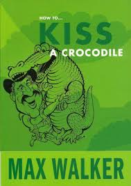 How to Kiss a Crocodile  Max Walker