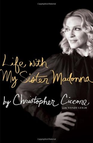 Life With My Sister Madonna  Christopher Ciccone  Wendy Leigh